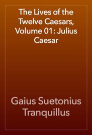 The Lives of the Twelve Caesars, Volume 01: Julius Caesar book
