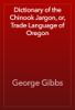 George Gibbs - Dictionary of the Chinook Jargon, or, Trade Language of Oregon artwork