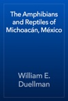 The Amphibians And Reptiles Of Michoacn Mxico