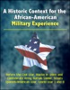 A Historic Context For The African-American Military Experience: Before The Civil War, Blacks In Union And Confederate Army, Buffalo Soldier, Scouts, Spanish-American War, World War I And II