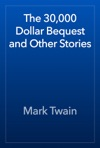 The 30000 Dollar Bequest And Other Stories