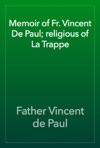Memoir Of Fr Vincent De Paul Religious Of La Trappe