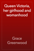 Grace Greenwood - Queen Victoria, her girlhood and womanhood artwork
