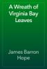 James Barron Hope - A Wreath of Virginia Bay Leaves artwork