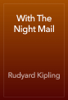 Rudyard Kipling - With The Night Mail artwork