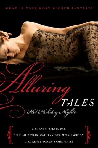 Sylvia Day, Vivi Anna, Delilah Devlin, Cathryn Fox, Myla Jackson, Lisa Renee Jones & Sasha White - Alluring Tales: Hot Holiday Nights