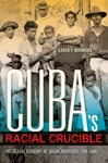 Cubas Racial Crucible