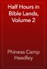 Phineas Camp Headley - Half Hours in Bible Lands, Volume 2 artwork