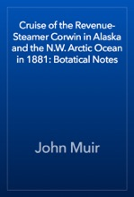 Cruise Of The Revenue-Steamer Corwin In Alaska And The N.W. Arctic Ocean In 1881: Botatical Notes