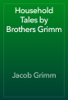 The Brothers Grimm - Household Tales by Brothers Grimm artwork