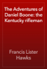 Francis Lister Hawks - The Adventures of Daniel Boone: the Kentucky rifleman artwork