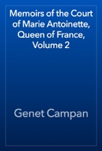 Memoirs Of The Court Of Marie Antoinette, Queen Of France, Volume 2