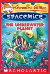 The Underwater Planet Geronimo Stilton Spacemice 6
