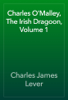 Charles James Lever - Charles O'Malley, The Irish Dragoon, Volume 1 artwork