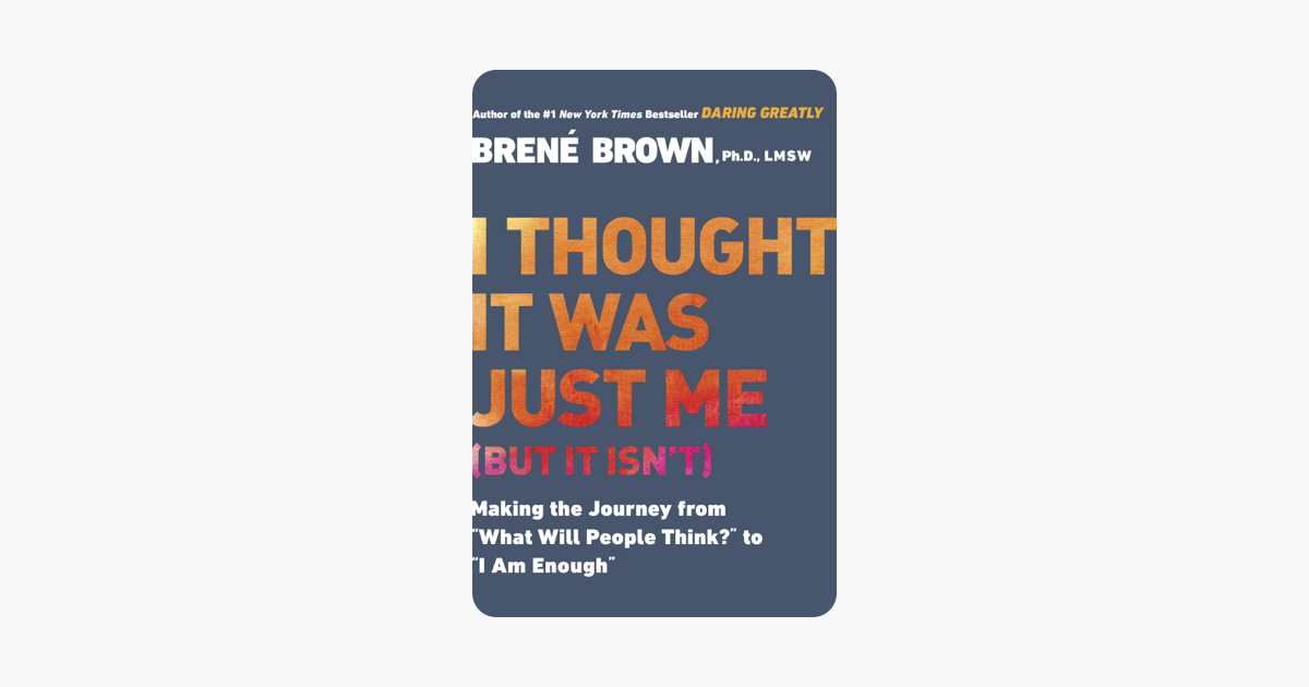 I Thought It Was Just Me (but it isn't) - Brené Brown