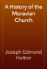 Joseph Edmund Hutton - A History of the Moravian Church artwork