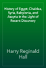 Harry Reginald Hall - History of Egypt, Chaldea, Syria, Babylonia, and Assyria in the Light of Recent Discovery artwork