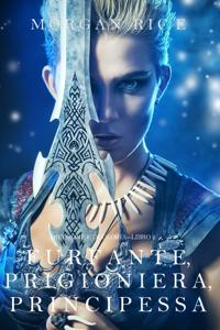 Furfante, Prigioniera, Principessa (Di Corone e di Gloria — Libro 2) Libro Cover