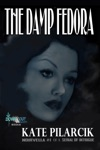 The Damp Fedora Noirvella 1 Of A Serial Of Intrigue