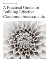 A Practical Guide For Building Effective Classroom Assessments