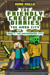 The Friendly Creeper Diaries: The Moon City, Book 4: The Underground City
