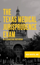 The Texas Medical Jurisprudence Exam - Ben White, M.D.