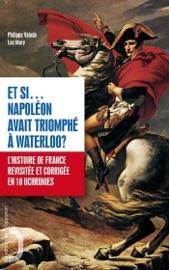 ET SI NAPOLéON AVANT TRIOMPHé à WATERLOO ? - LHISTOIRE DE FRANCE REVUE ET CORRIGéE EN 10 UCHRONIES