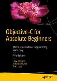 Objective-C for Absolute Beginners - Gary Bennett, Brad Lees & Mitchell Fisher
