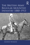 The British Army Regular Mounted Infantry 18801913