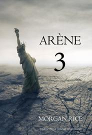 Arène 3 (Livre #3 de la Trilogie des Rescapé)