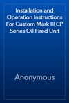 Installation And Operation Instructions For Custom Mark III CP Series Oil Fired Unit