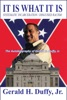 It Is What It Is: Systematic Incarceration / Disguised Racism - The Autobiography Of Gerald H. Duffy, Jr.