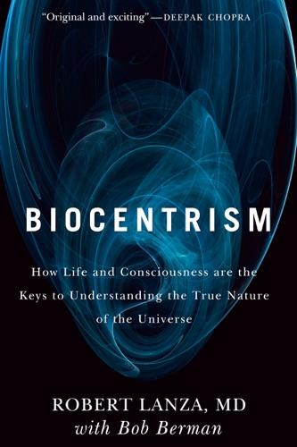 Biocentrism - Bob Berman & Robert Lanza - Bob Berman & Robert Lanza