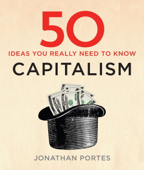 50 Ideas You Really Need to Know - Capitalism