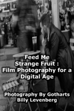 Feed Me Strange Fruit: Film Photography For A Digital Age