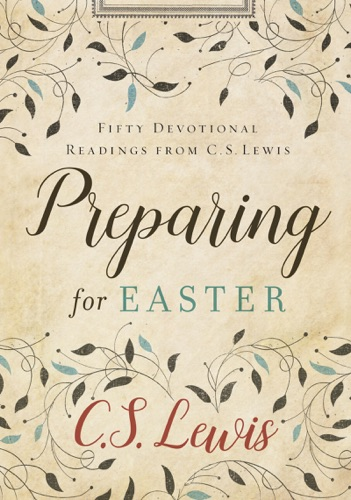 C. S. Lewis - Preparing for Easter