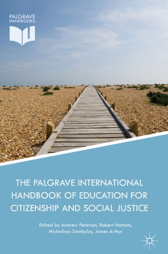 Andrew Peterson, Robert Hattam, Michalinos Zembylas & James Arthur - The Palgrave International Handbook of Education for Citizenship and Social Justice