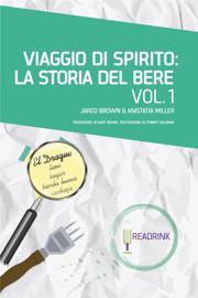Viaggio di Spirito: La storia del bere. Volume 1: dalla nascita degli spirits alla nascita dei cocktail