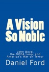 A Vision So Noble John Boyd The OODA Loop And Americas War On Terror