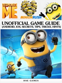Despicable Me Minion Rush Unofficial Game Guide (Android, iOS, Secrets, Tips, Tricks, Hints) - HSE Games