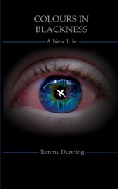 COLOURS IN BLACKNESS: BOOK #1 - A NEW LIFE