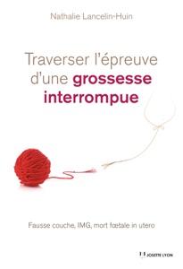 Traverser l'épreuve d'une grossesse interrompue Par Nathalie Lancelin-Huin