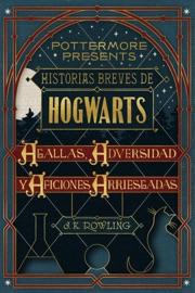 Historias breves de Hogwarts: Agallas, Adversidad y Aficiones Arriesgadas PDF Download