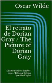 El Retrato De Dorian Gray The Picture Of Dorian Gray Edici N Biling E Espa Ol Ingl S Bilingual Edition Spanish English