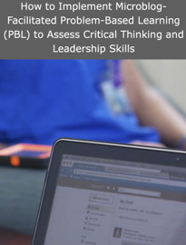 How to Implement Microblog-Facilitated Problem-Based Learning (PBL) to Assess Critical Thinking and Leadership Skills book