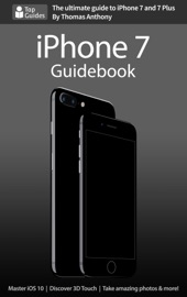 iPhone 7 Guidebook - Thomas Anthony
