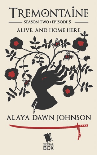 Alaya Dawn Johnson, Ellen Kushner, Tessa Gratton, Mary Anne Mohanraj, Joel Derfner, Racheline Maltese & Paul Witcover - Alive, and Home Here (Tremontaine Season 2 Episode 5)