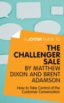A Joosr Guide To The Challenger Sale By Matthew Dixon And Brent Adamson