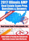 2017 Illinois AMP Real Estate Exam Prep Questions Answers  Explanations Study Guide To Passing The Salesperson Real Estate License Exam Effortlessly