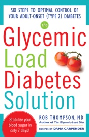 The Glycemic Load Diabetes Solution Six Steps To Optimal Control Of Your Adult Onset Type 2 Diabetes